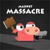 Madpet Massacre NOADS