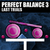 Perfect Balance 3 Last Trials