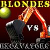 Blondes VS Excavators