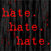 Hate! Hate! Hate!