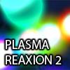 Plasma Reaxion 2