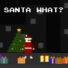 Santa What?