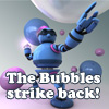The bubbles strike back