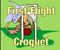Firts Flight Croquet