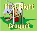 Firts Flight Croquet
